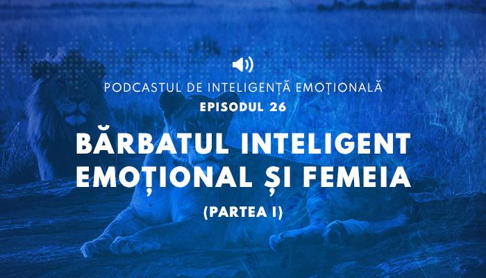 Barbatul inteligent emotional si Femeia (Partea I)