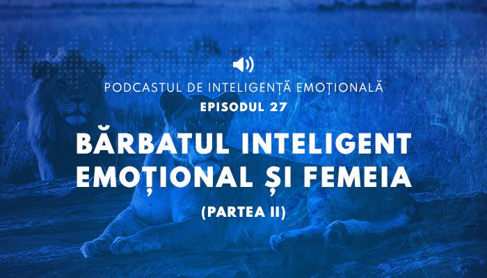 Barbatul inteligent emotional si femeia (partea a II-a)
