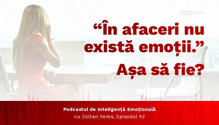 """""""In afaceri nu exista emotii."""" Asa sa fie?"""