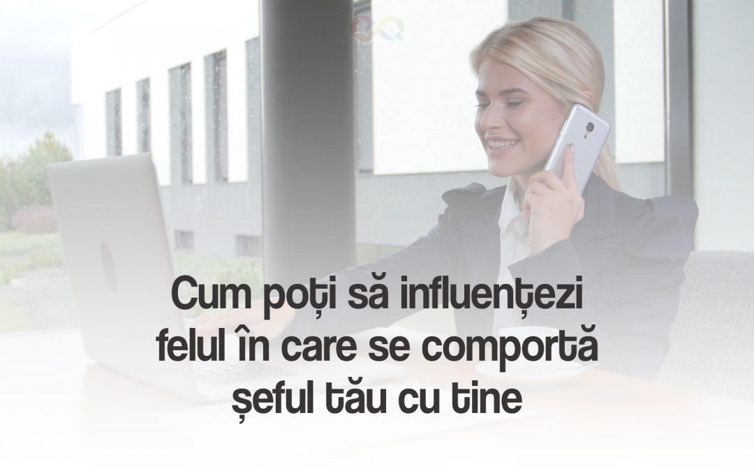 Cum poți să influențezi felul în care se comportă șeful tău cu tine
