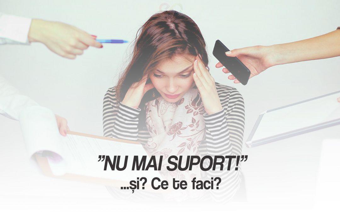 NU MAI SUPORT! – si ce te faci?
