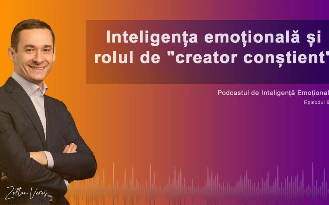 """Inteligența emoțională și rolul de """"creator conștient"""""""